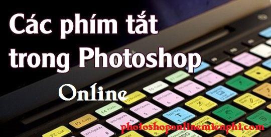 Những phím tắt nhanh thông dụng trong PhotoShop Online